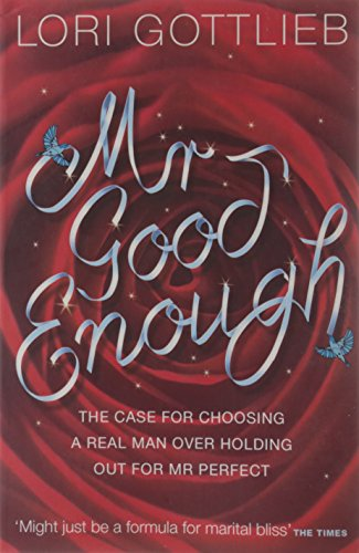 9780007362790: MR GOOD ENOUGH: THE CASE FOR CHOOSING A REAL MAN OVER HOLDING OUT FOR MR PERFECT