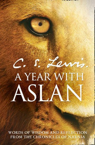 9780007363612: A Year With Aslan: Words of Wisdom and Reflection from the Chronicles of Narnia