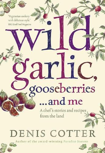 9780007364060: Wild Garlic, Gooseberries and Me: A chef's stories and recipes from the land