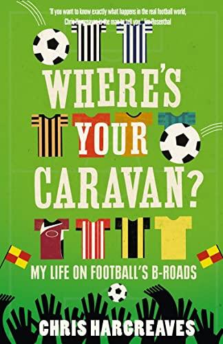 9780007364145: Where's Your Caravan?: My Life on Football's B-Roads