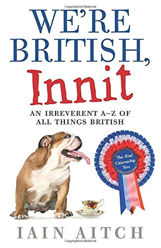 9780007365500: We?re British, Innit: An Irreverent A to Z of All Things British