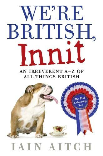 9780007365500: We're British, Innit: An Irreverent A to Z of All Things British