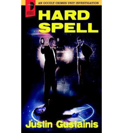9780007365692: [Hard Spell: An Occult Crimes Unit Investigation] (By: Justin Gustainis) [published: July, 2011]