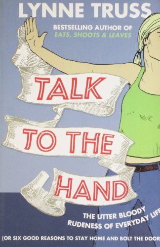 9780007368402: Talk to the Hand: the Utter Bloody Rudeness of the World Today or Six Good Reasons to Stay Home and Bolt the Door