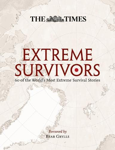 9780007368457: The Times Extreme Survivors: 60 of the World's Most Extreme Survival Stories