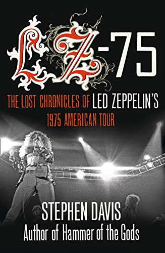 9780007377954: Lz-'75: The Lost Chronicles of Led Zeppelin's 1975 American Tour