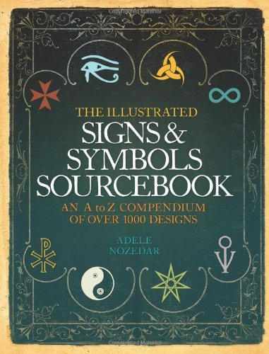 9780007379002: The Illustrated Signs & Symbols Sourcebook: An A to Z Compendium of Over 1000 Designs. Adele Nozedar