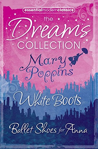 9780007382170: Essential Modern Classics Dreams Collection: Mary Poppins / Ballet Shoes for Anna / White Boots
