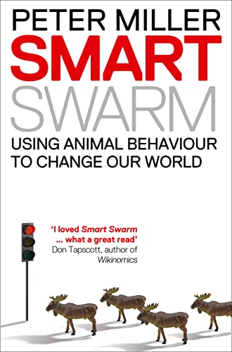 9780007382972: Smart Swarm: Using Animal Behaviour to Organise Our World