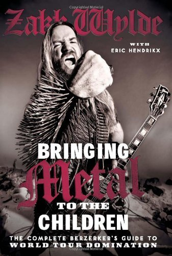 9780007386031: Bringing Metal to the Children: The Complete Berserker's Guide to World Tour Domination. by Zakk Wylde Foreword by Rob Zombie