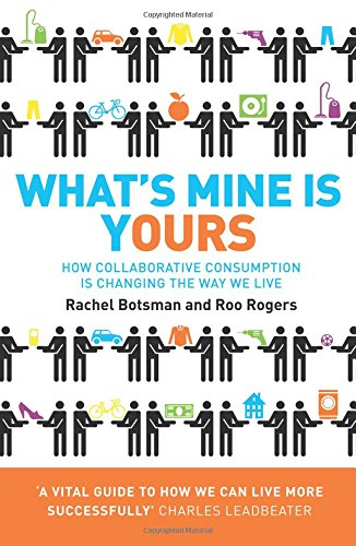 9780007395910: What's Mine Is Yours: How Collaborative Consumption is Changing the Way We Live