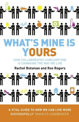 9780007395910: What's Mine Is Yours: The Rise of Collaborative Consumption. Rachel Botsman, Roo Rogers
