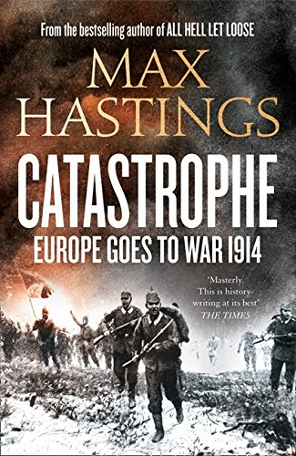 9780007398577: Catastrophe: Europe Goes to War 1914