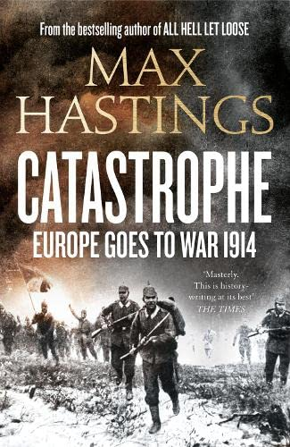 Catastrophe: Europe Goes to War 1914.