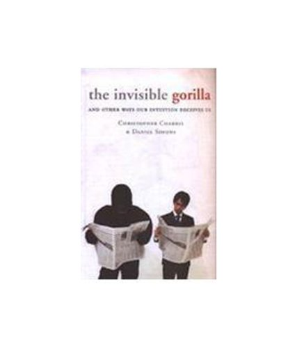 9780007412648: The Invisible Gorilla: And Other Ways Our Intuition Deceives Us