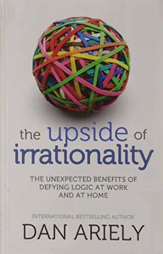 9780007412655: The Upside of Irrationality: The Unexpected Benefits of Defying Logic at Work and at Home