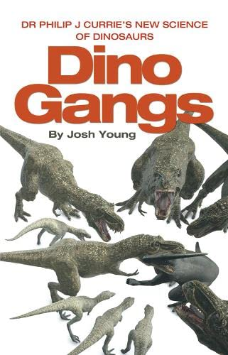9780007413393: Dino Gangs: Dr Philip J Currie's New Science of Dinosaurs