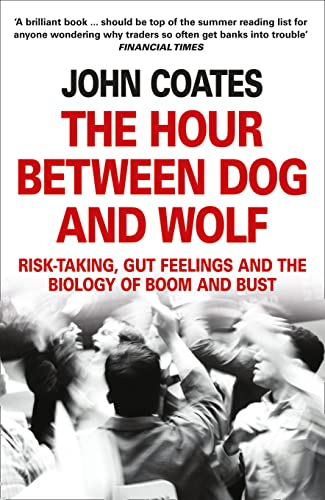 9780007413522: The Hour Between Dog and Wolf: Risk-Taking, Gut Feelings and the Biology of Boom and Bust. John Coates