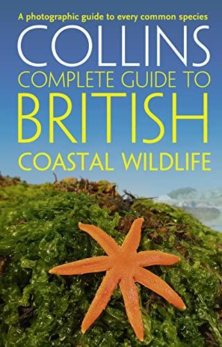 9780007413850: British Coastal Wildlife (Collins Complete Guides)