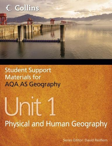 Student Support Materials for Geography - AQA AS Geography Unit 1: Physical and Human Geography: ...