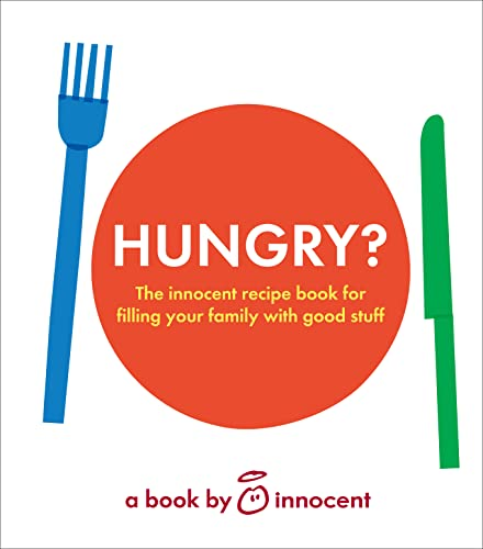 9780007416806: Hungry? The innocent recipe book for filling your family with good stuff