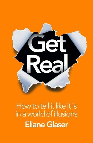 9780007416813: Get Real: How to Tell it Like it is in a World of Illusions