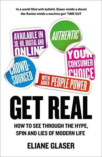 9780007416820: Get Real: How to Tell It Like It Is in a World of Illusions. Eliane Glaser