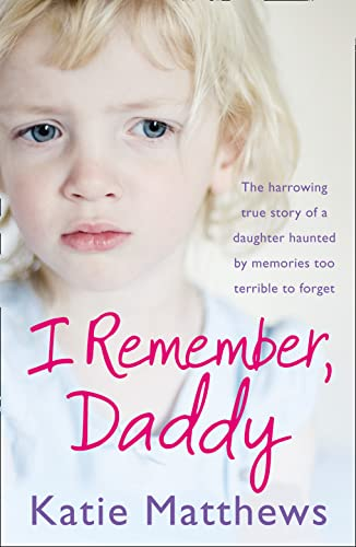 9780007419029: I Remember, Daddy: The harrowing true story of a daughter haunted by memories too terrible to forget