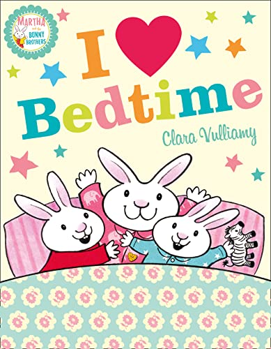 I Heart Bedtime (Martha and the Bunny Brothers): Vulliamy, Clara