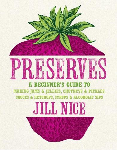 9780007420797: Preserves: A beginner's guide to making jams and jellies, chutneys and pickles, sauces and ketchups, syrups and alcoholic sips