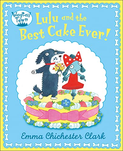 9780007425150: Lulu and the Best Cake Ever!. Emma Chichester Clark (Wagtail Town)