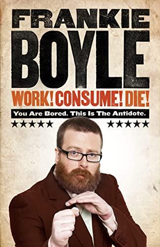 9780007426805: Work! Consume! Die!