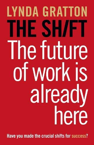 9780007427932: The Shift: The Future of Work Is Already Here