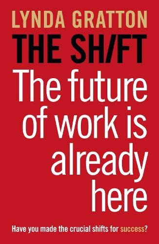9780007427956: The Shift: The Future of Work is Already Here