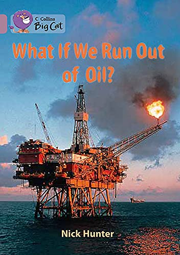 9780007428342: Collins Big Cat - What If We Run out of Oil?: Band 18/Pearl