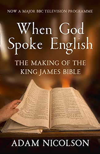 When God Spoke English: The Making of the King James Bible (0007431007) by Adam Nicolson