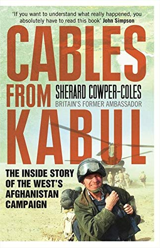 9780007432042: Cables from Kabul: The Inside Story of the West?s Afghanistan Campaign