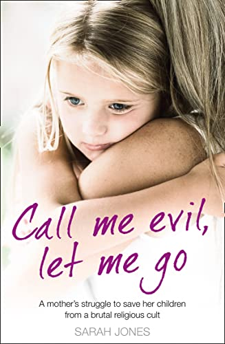 9780007433568: Call Me Evil, Let Me Go: A mother's struggle to save her children from a brutal religious cult