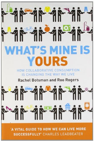 9780007435968: What's Mine Is Yours: How Collaborative Consumption is Changing the Way We Live