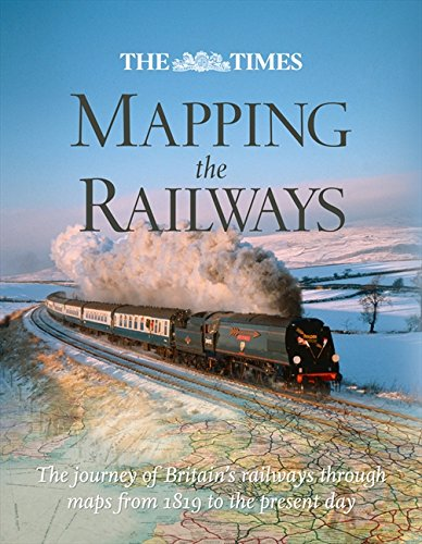 9780007435999: The Times Mapping the Railways: The Journey of Britain's Railways Through Maps from 1819 to the Present Day