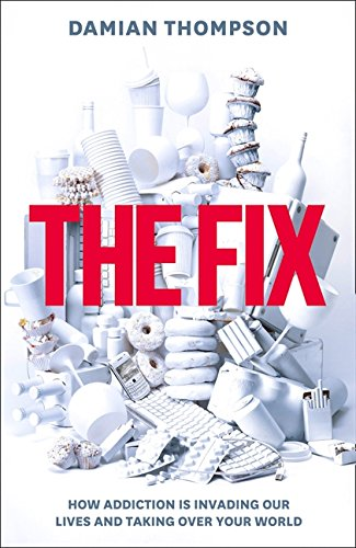 9780007436088: The Fix: How Addiction Is Invading Our Lives and Taking over Your World