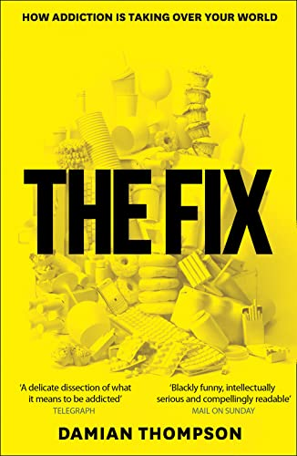 9780007436101: The Fix: How Addiction Is Taking over Your World