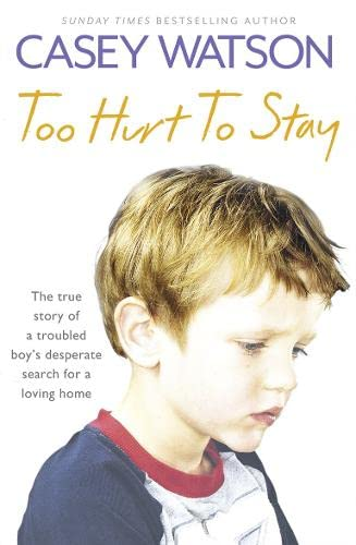 9780007436620: Too Hurt to Stay: The True Story of a Troubled Boy?s Desperate Search for a Loving Home