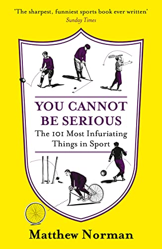 9780007438730: You Cannot Be Serious!: The 101 Most Infuriating Things in Sport
