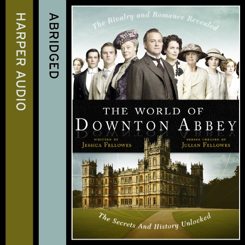 The World of Downton Abbey: Jessica Fellowes