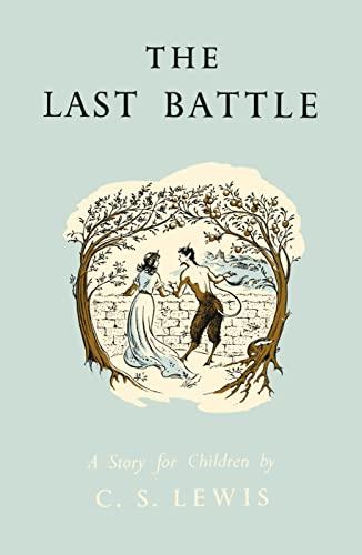 The Last Battle (Chronicles/Narnia Celebratn ed): Lewis, C. S.