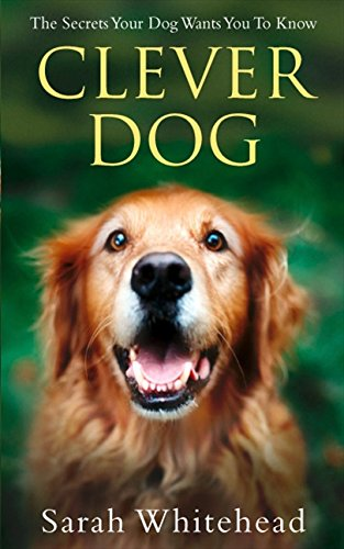 9780007444083: Clever Dog: The Secrets Your Dog Wants You to Know