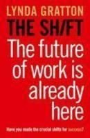 9780007445677: The Shift – The Future for Work is Already Here