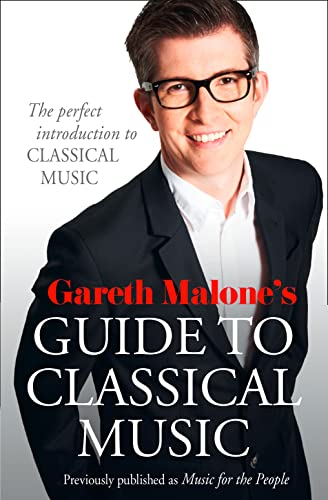 9780007448296: Gareth Malone's Guide to Classical Music: The Perfect Introduction to Classical Music
