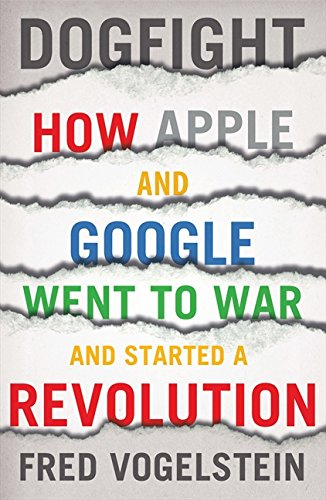 9780007448401: Dogfight: How Apple and Google Went to War and Started a Revolution
